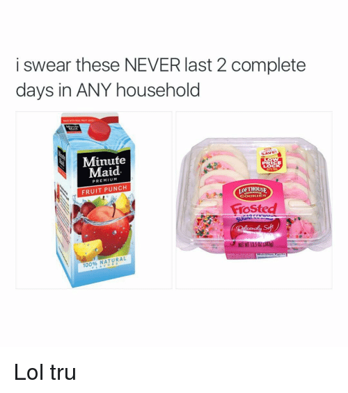 Cookies, Lol, and Minute Maid: i swear these NEVER last 2 complete  days in ANY household  SAVE!  Minute  Maid  FRUIT PUNCH  LOFTHOUSE  COOKIES  Frosted  An  Soft  100% NATURAL Lol tru