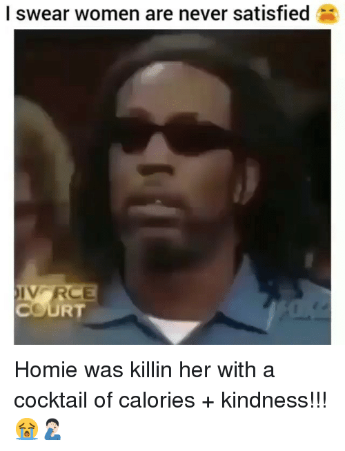 cocktail: I swear women are never satisfied  COURT Homie was killin her with a cocktail of calories + kindness!!! 😭🤦🏻♂️