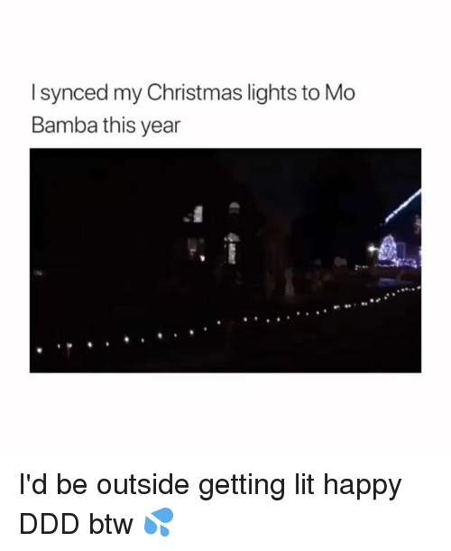Getting Lit: I synced my Christmas lights to Mo  Bamba this year I'd be outside getting lit happy DDD btw 💦