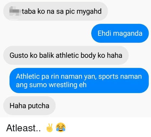 Wrestling, Filipino (Language), and Athletics: i taba ko na sa pic mygahd  Ehdi maganda  Gusto ko balik athletic body ko haha  Athletic pa rin naman yan, sports naman  ang sumo wrestling eh  Haha putcha Atleast.. ✌😂