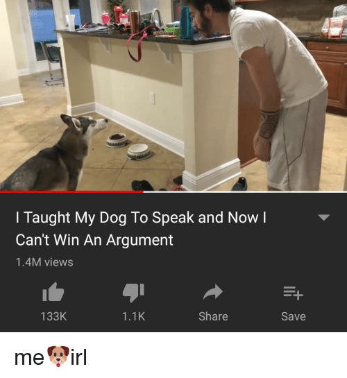 Cant Win: I Taught My Dog To Speak and Now l  Can't Win An Argument  1.4M views  133K  1.1K  Share  Save me🐶irl