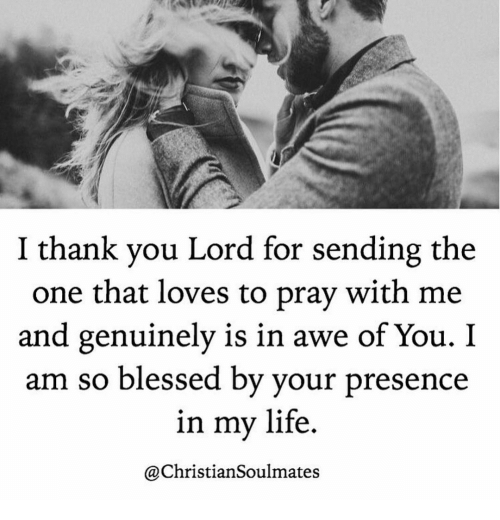 So Blessed: I thank vou Lord for sending the  one that loves to pray with me  and genuinely is in awe of You. I  am so blessed by vour presence  in my life  @ChristianSoulmates