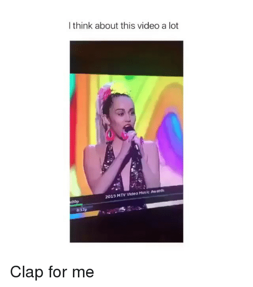 Mtv, Music, and Video: I think about this video a lot  2015 MTV Video Music Awards  00p  8. Clap for me