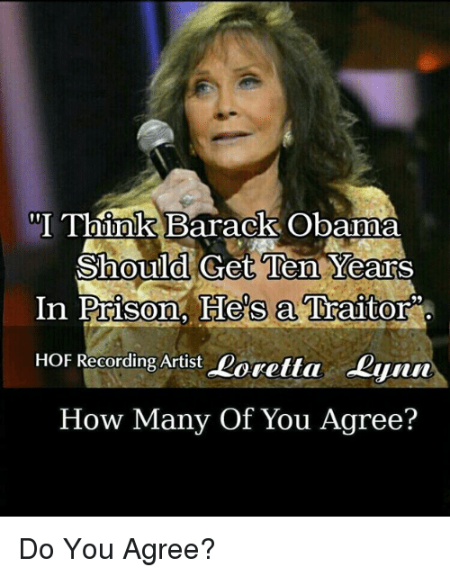 Memes, Obama, and Prison: I Think Barack Obama  Should Get Ten Years  In Prison, He's a Traitor  HOF Recording Artist Doretta Lyn  How Many Of You Agree?  0 Do You Agree?