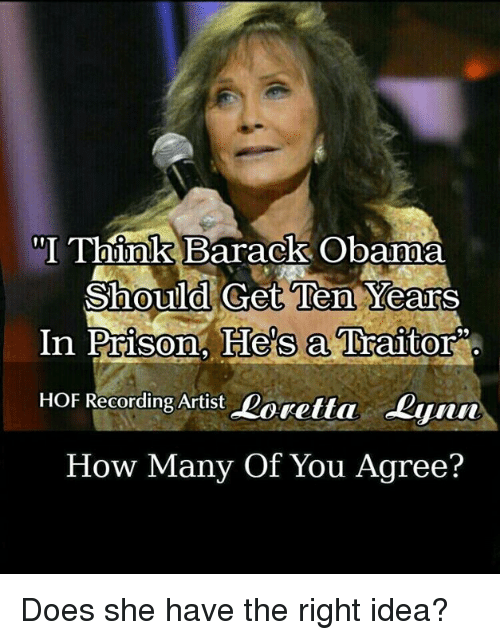 "Memes, Obama, and Prison: ""I Think  Barack Obama  Should Get Ten Years  In Prison, He's a Traitor  HOF Recording Artist Doretta Lyn  How Many Of You Agree?  0 Does she have the right idea?"