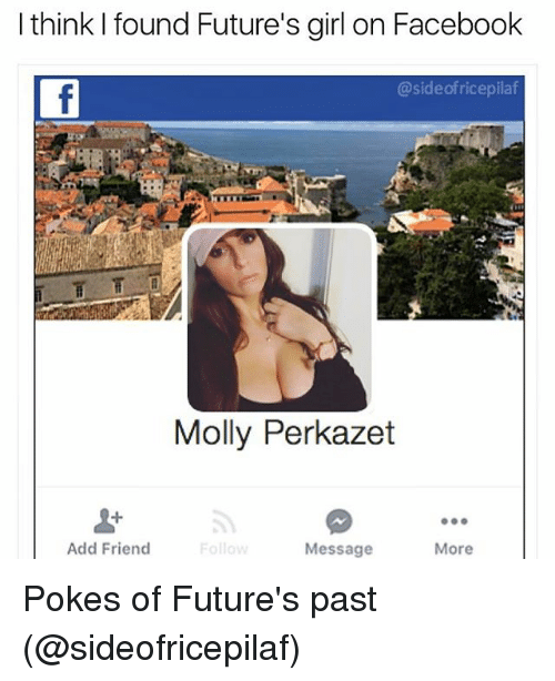 Facebook, Memes, and Molly: I think found Future's girl on Facebook  @side of ricepilaf  Molly Perkazet  Add Friend  Message  More Pokes of Future's past (@sideofricepilaf)