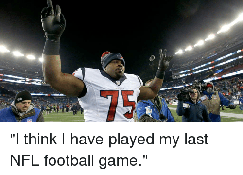 """Nfl Football: """"I think I have played my last NFL football game."""""""