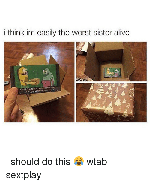I Got You This Box: i think im easily the worst sister alive  couldn't afford a present this year  so I got you  this box. i should do this 😂 wtab sextplay