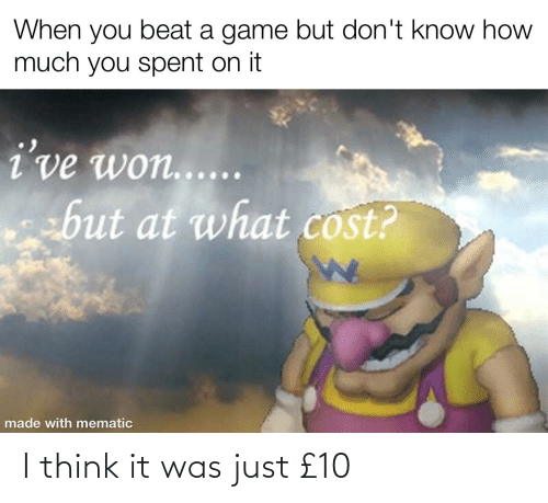 it-was-just: I think it was just £10