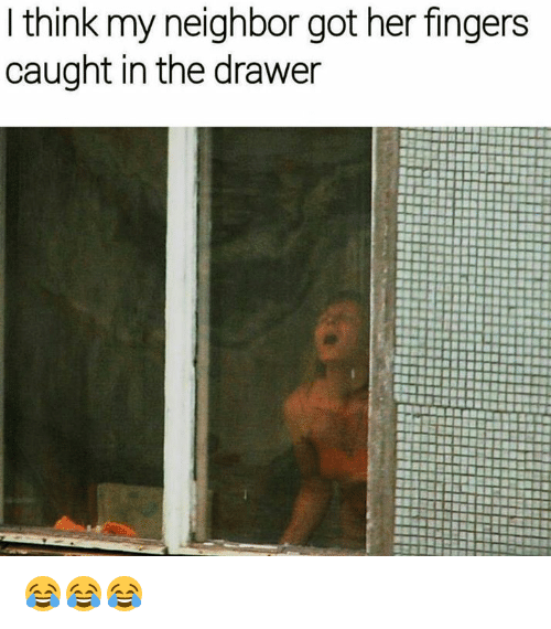 Thinking, Drawer, and  Drawers: I think my neighbor got her fingers  caught in the drawer 😂😂😂