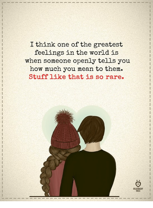 Mean, Stuff, and World: I think one of the greatest  feelings in the world is  when someone openly tells you  how much you mean to them.  Stuff 1ike that is so rare.  BLES