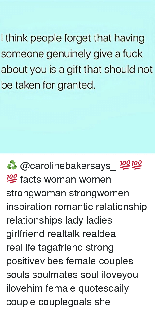 taken for granted: I think people forget that having  someone genuinely give a fuck  about you is a gift that should not  be taken for granted ♻️ @carolinebakersays_ 💯💯💯 facts woman women strongwoman strongwomen inspiration romantic relationship relationships lady ladies girlfriend realtalk realdeal reallife tagafriend strong positivevibes female couples souls soulmates soul iloveyou ilovehim female quotesdaily couple couplegoals she