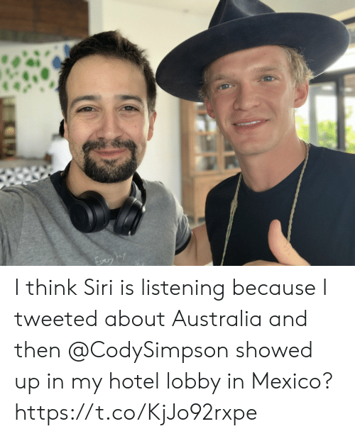 Siri: I think Siri is listening because I tweeted about Australia and then @CodySimpson showed up in my hotel lobby in Mexico? https://t.co/KjJo92rxpe