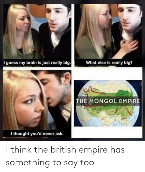 Empire: I think the british empire has something to say too