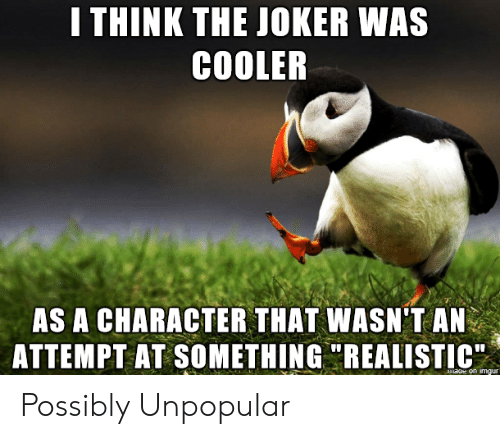 """The Joker: I THINK THE JOKER WAS  COOLER  AS A CHARACTER THAT WASN'T AN  ATTEMPT AT SOMETHING """"REALISTIC  maoe on imgur Possibly Unpopular"""