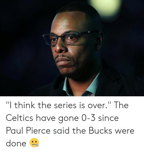 "Paul Pierce: ""I think the series is over.""  The Celtics have gone 0-3 since Paul Pierce said the Bucks were done 🤐"