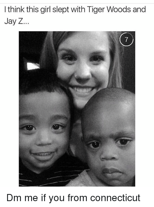 Jay, Jay Z, and Tiger Woods: I think this girl slept with Tiger Woods and  Jay Z Dm me if you from connecticut