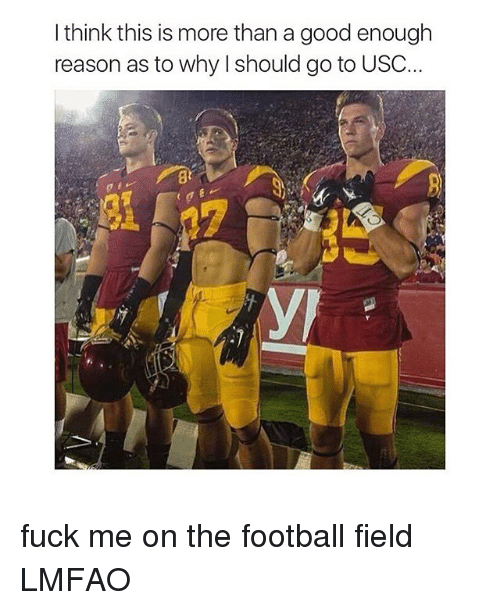 USC: I think this is more than a good enough  reason as to why I should go to USC... fuck me on the football field LMFAO