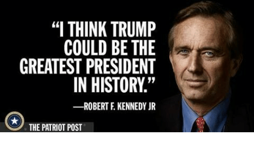 """the patriot: """"I THINK TRUMP  COULD BE THE  GREATEST PRESIDENT  IN HISTORY  ROBERT F KENNEDY JR  THE PATRIOT POST"""
