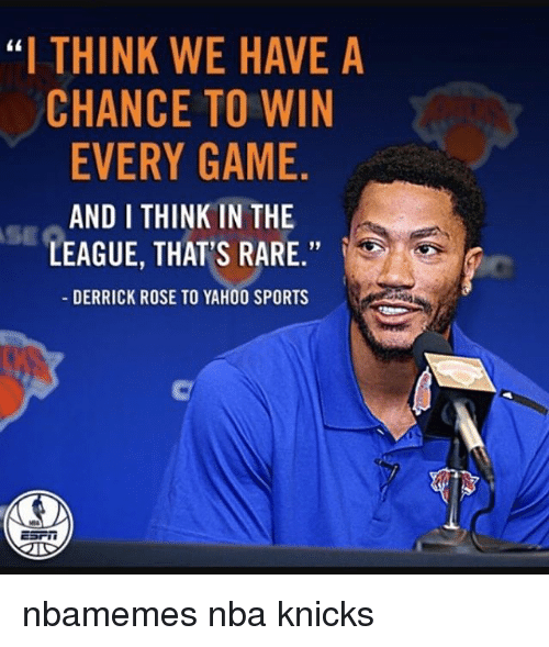 "Basketball, Derrick Rose, and Nba: ""I THINK WE HAVE A  CHANCE TO WIN  EVERY GAME  AND I THINK IN THE  LEAGUE, THAT'S RARE  DERRICK ROSE TO YAHOO SPORTS nbamemes nba knicks"