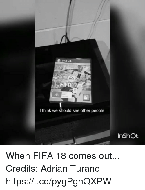 Fifa, Soccer, and Think: I think we should see other people  InShOt When FIFA 18 comes out...  Credits: Adrian Turano   https://t.co/pygPgnQXPW