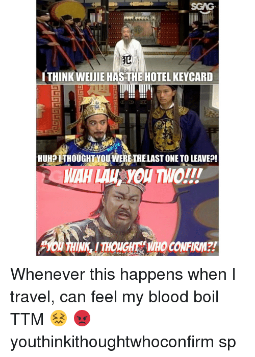 Bloods, Click, and Memes: I THINK WEIJIE HASTHE HOTEL KEYCARD  HUHOLTHOUGHT YOUWERETHELAST ONE TOLEAVE?!  WAHL Whenever this <click on link in bio> happens when I travel, can feel my blood boil TTM 😖 😡 youthinkithoughtwhoconfirm sp