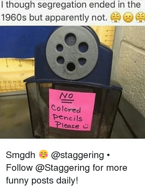 leasing: I though segregation ended in the  1960s but apparently not.  Ca  NO  Colored  pencils  lease C Smgdh ☺ @staggering • ➫➫➫ Follow @Staggering for more funny posts daily!