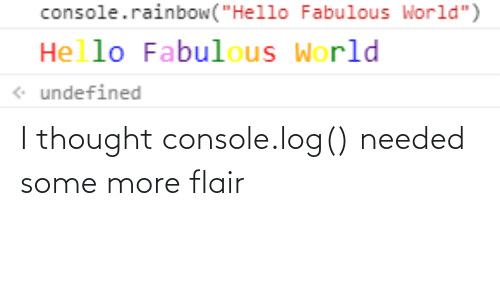 console: I thought console.log() needed some more flair