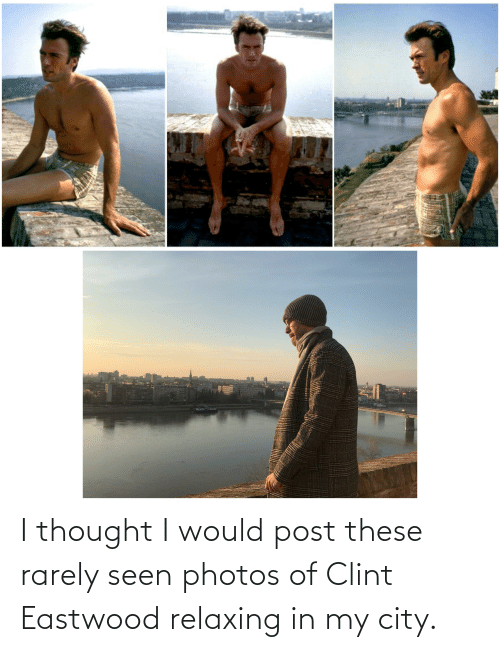 Would Post: I thought I would post these rarely seen photos of Clint Eastwood relaxing in my city.