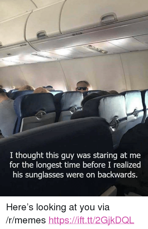 "Memes, Sunglasses, and Time: I thought this guy was staring at me  for the longest time before I realized  his sunglasses were on backwards. <p>Here's looking at you via /r/memes <a href=""https://ift.tt/2GjkDQL"">https://ift.tt/2GjkDQL</a></p>"