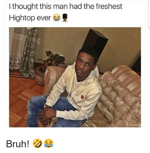 Bruh, Memes, and Thought: I thought this man had the freshest  Hightop ever Bruh! 🤣😂