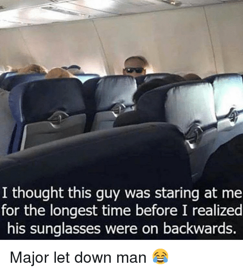 Memes, Sunglasses, and Time: I thought this quy was staring at me  for the longest time before I realized  his sunglasses were on backwards. Major let down man 😂