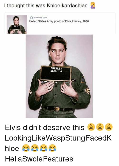 Elvis Presley: I thought this was Khloe kardashian  @timeless bae  United States Army photo of Elvis Presley, 1960  PRESLEY  MY Elvis didn't deserve this 😩😩😩 LookingLikeWaspStungFacedKhloe 😂😂😂😂 HellaSwoleFeatures