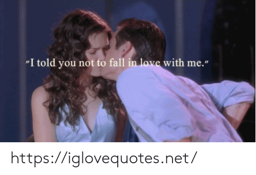"""I Told You: """"I told you not to fall in love with me."""" https://iglovequotes.net/"""
