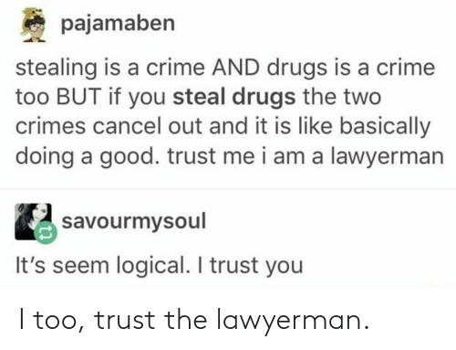 trust: I too, trust the lawyerman.