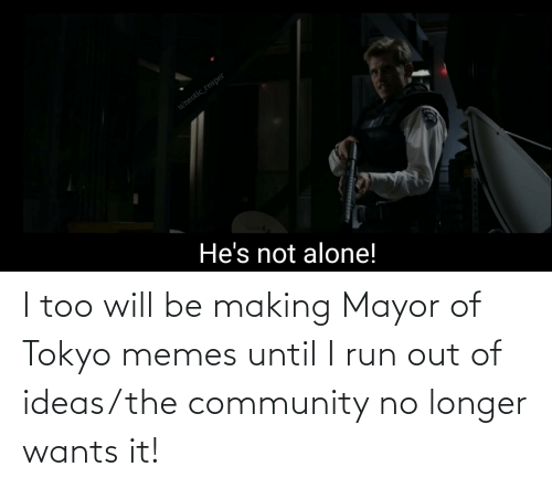 mayor: I too will be making Mayor of Tokyo memes until I run out of ideas/the community no longer wants it!