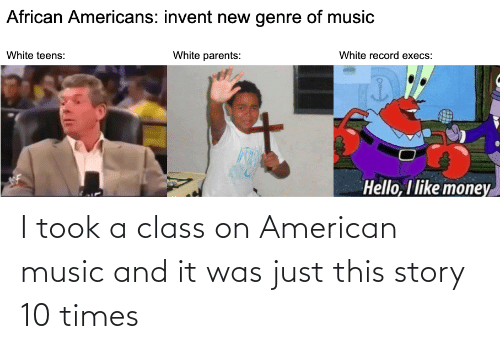 it-was-just: I took a class on American music and it was just this story 10 times