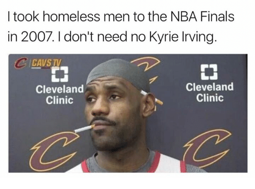 cleveland clinic: I took homeless men to the NBA Finals  in 2007. I don't need no Kyrie Irving.  CAVS TV  EN  Cleveland  Clinic  Cleveland  Clinic
