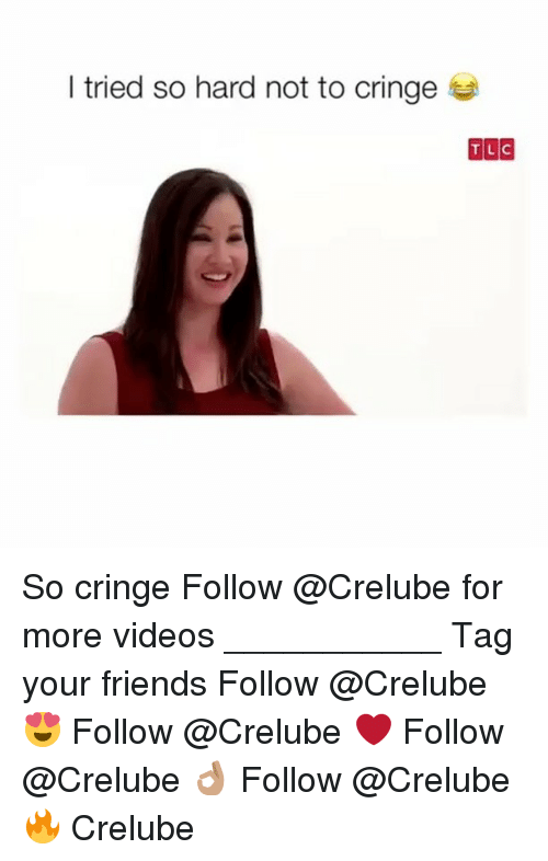 I Tried So Hard: I tried so hard not to cringe  TLC So cringe Follow @Crelube for more videos ___________ Tag your friends Follow @Crelube 😍 Follow @Crelube ❤ Follow @Crelube 👌🏽 Follow @Crelube 🔥 Crelube