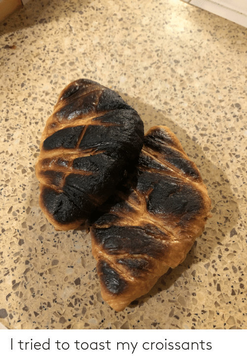 Toast: I tried to toast my croissants