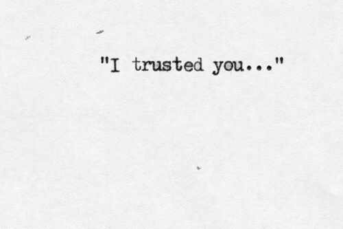 "Trusted You: ""I trusted you..."""