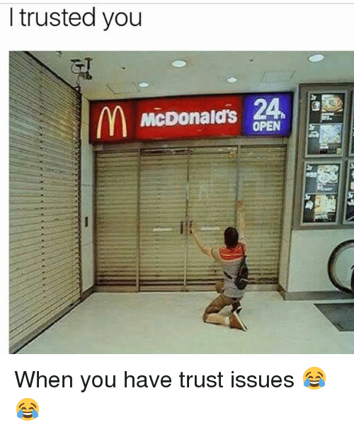 Trusted You: I trusted you  McDonalds 24  OPEN When you have trust issues 😂😂
