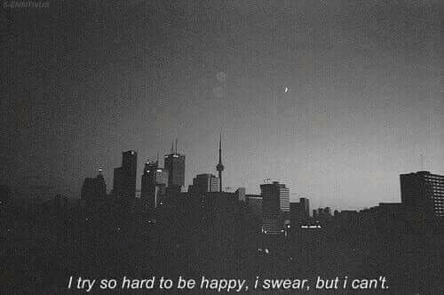 I Try: I try so hard to be happy, i swear, but i can't.