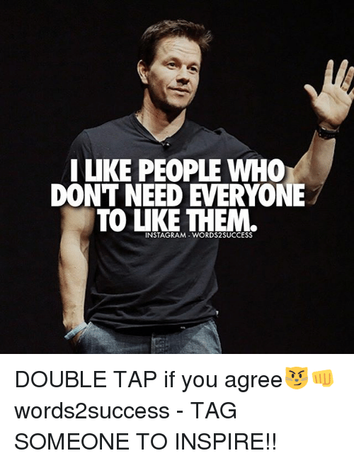 Instagram, Memes, and Tag Someone: I UKE PEOPLE WHO  DONT NEED EVERYONE  TO UKE THEM.  INSTAGRAM DOUBLE TAP if you agree😼👊 words2success - TAG SOMEONE TO INSPIRE!!