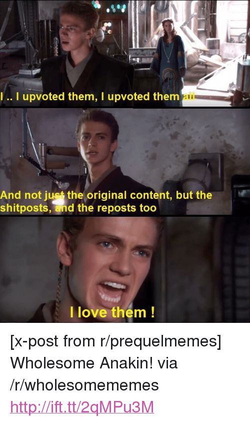 """Prequelmemes: .. I upvoted them, I upvoted thenm  ail  And not just the original content, but the  shitposts, and the reposts too  