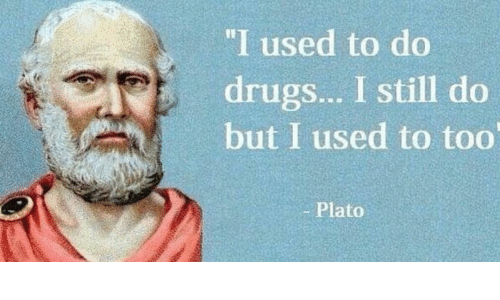 """Classical Art, Plato, and Still: """"I used to do  drugs... I still do  but I used to too  Plato"""