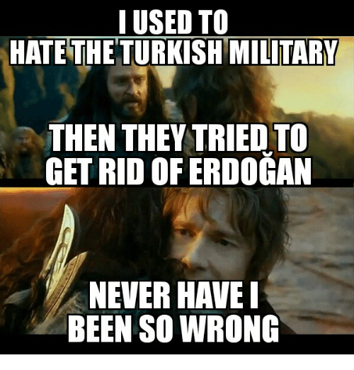 Glorious Greek Empire: I USED TO  HATETHE TURKISH MILITARY  THEN THEY TRIED TO  GET RID OFERDOGAN  NEVER HAVE  BEEN SO WRONG