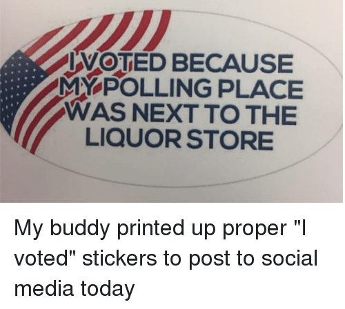 i voted because my polling place was next to the 6170703 🔥 25 best memes about i voted sticker meme i voted sticker memes,I Voted Sticker Meme