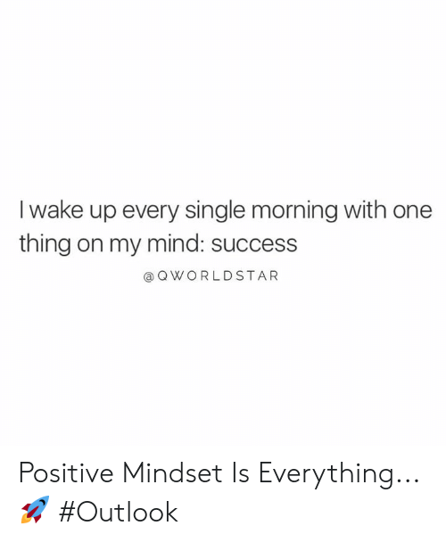Outlook: I wake up every single morning with one  thing on my mind: success  @ QWORLDSTAR Positive Mindset Is Everything... 🚀 #Outlook