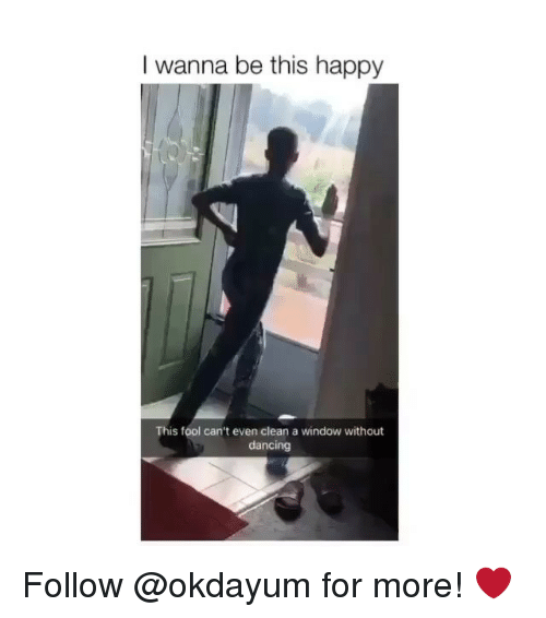 Dancing, Happy, and Black Twitter: I wanna be this happy  This fool can't even clean a window without  dancing Follow @okdayum for more! ❤